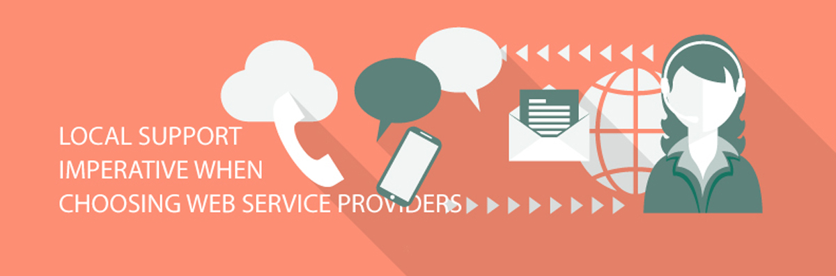 LOCAL SUPPORT IMPERATIVE WHEN CHOOSING WEB SERVICE PROVIDERS