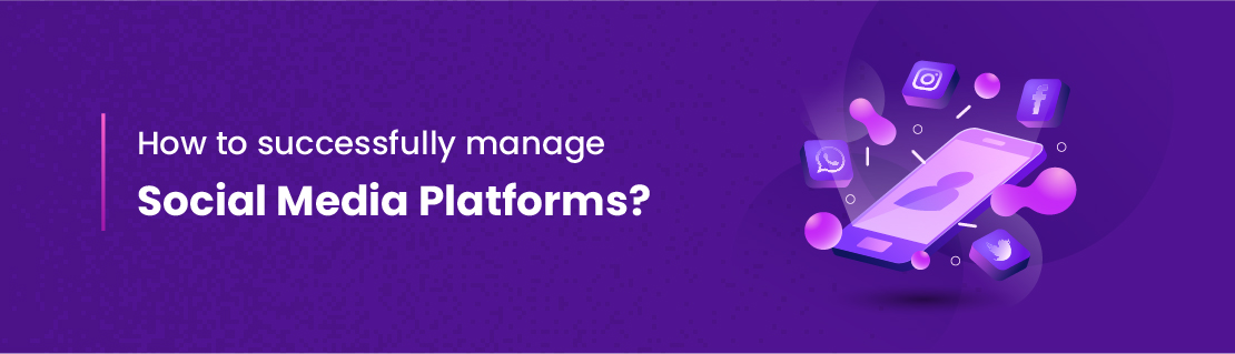 How to Successfully Manage Social Media Platforms?