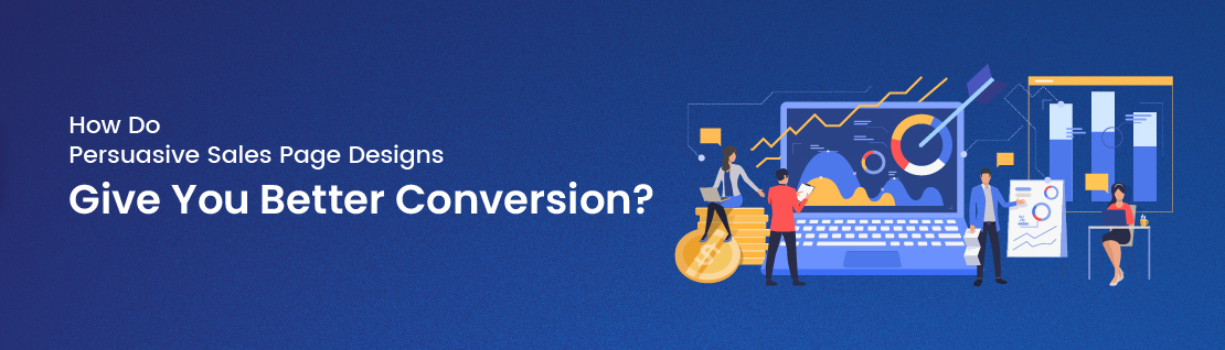 How Do Persuasive Sales Page Designs Give You Better Conversion?